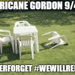 We Will Rebuild Meme | HURRICANE GORDON 9/4/18 #NEVERFORGET #WEWILLREBUILD | image tagged in memes,we will rebuild | made w/ Imgflip meme maker