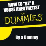 "For Dummies | HOW TO ""BE"" A NURSE ANESTHETIST By a Dummy 