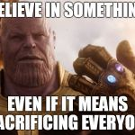 Nike's next spokesman | BELIEVE IN SOMETHING EVEN IF IT MEANS SACRIFICING EVERYONE | image tagged in thanos smile,nike,sacrifice,thanos | made w/ Imgflip meme maker