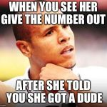Luiz Fabiano Meme | WHEN YOU SEE HER GIVE THE NUMBER OUT AFTER SHE TOLD YOU SHE GOT A DUDE | image tagged in memes,luiz fabiano | made w/ Imgflip meme maker