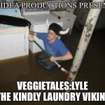 Laundry Viking Meme | BIG IDEA PRODUCTIONS PRESENTS: VEGGIETALES:LYLE THE KINDLY LAUNDRY VIKING | image tagged in memes,laundry viking,veggietales,viking | made w/ Imgflip meme maker