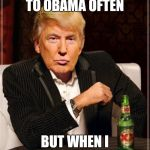 Trump Most Interesting Man In The World | I DON'T LISTEN TO OBAMA OFTEN BUT WHEN I DO I FALL ASLEEP | image tagged in trump most interesting man in the world | made w/ Imgflip meme maker