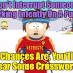 Way With Words | Don't Interrupt Someone Working Intently On A Puzzle Chances Are, You'll Hear Some Crosswords | image tagged in memes,super cool ski instructor,puzzle,crosswords | made w/ Imgflip meme maker