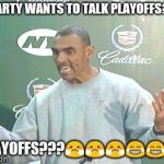 Herm Edwards Meme | SPARTY WANTS TO TALK PLAYOFFS??? PLAYOFFS??? | image tagged in memes,herm edwards | made w/ Imgflip meme maker