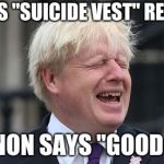"Boris Johnson | MAKES ""SUICIDE VEST"" REMARK BANNON SAYS ""GOOD BOI"" 