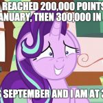 I need more memes! I need more points! | I REACHED 200,000 POINTS IN JANUARY, THEN 300,000 IN JULY NOW IT'S SEPTEMBER AND I AM AT 320,000! | image tagged in embarrassed starlight glimmer,memes,points,xanderbrony | made w/ Imgflip meme maker