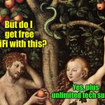 Even the first Apple contract had misleading promises | But do I get free WiFi with this? Yes, plus unlimited tech support | image tagged in adam and eve,apple inc,temptation,wifi,tech support,misleading | made w/ Imgflip meme maker