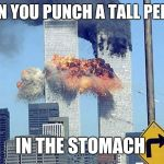 911 | WHEN YOU PUNCH A TALL PERSON IN THE STOMACH | image tagged in 911 | made w/ Imgflip meme maker