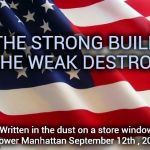 "The 17th anniversary of a tragedy | ""THE STRONG BUILD , THE WEAK DESTROY"" (Written in the dust on a store window in lower Manhattan September 12th , 2001) 