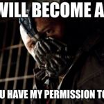 Permission Bane Meme | YOU WILL BECOME A POET THEN YOU HAVE MY PERMISSION TO RHYME | image tagged in memes,permission bane | made w/ Imgflip meme maker