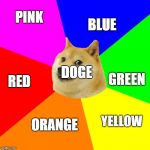 Advice Doge Meme | PINK BLUE YELLOW GREEN RED ORANGE DOGE | image tagged in memes,advice doge | made w/ Imgflip meme maker