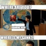 Where Is my gank? | WHERE AM I? WHERE ARE YOU? WHERE IS MY GANK?! FARMING HERE | image tagged in where is france here where is brazil here | made w/ Imgflip meme maker