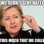 Hillary Clinton Fingers | WE DIDN'T GIVE HAITI EVEN THIS MUCH THAT WE COLLECTED | image tagged in hillary clinton fingers | made w/ Imgflip meme maker