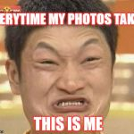Impossibru Guy Original Meme | EVERYTIME MY PHOTOS TAKEN THIS IS ME | image tagged in memes,impossibru guy original,funny,photos,funny memes | made w/ Imgflip meme maker
