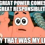 Patrick Says Meme | GREAT POWER COMES GREAT RESPONSIBLETY HEY THAT WAS MY LINE | image tagged in memes,patrick says | made w/ Imgflip meme maker