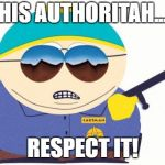 Officer Cartman Meme | HIS AUTHORITAH... RESPECT IT! | image tagged in memes,officer cartman | made w/ Imgflip meme maker
