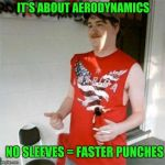 Redneck Randal Meme | IT'S ABOUT AERODYNAMICS NO SLEEVES = FASTER PUNCHES | image tagged in memes,redneck randal | made w/ Imgflip meme maker