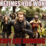 Avengers Infinity War Running | SOMETIMES YOU WONDER WHO THEY ARE RUNNING FROM | image tagged in avengers infinity war running | made w/ Imgflip meme maker