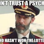 Captain Obvious | DON'T TRUST A PSYCHIC WHO HASN'T WON THE LOTTERY | image tagged in captain obvious | made w/ Imgflip meme maker