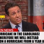Cuomo Conspiracy CNN | OLD NEWS IS ANTI-TRUMP NEWS HURRICANE IN THE CAROLINAS!  THEREFORE WE WILL INSTEAD REPORT ON A HURRICANE FROM A YEAR AGO BROKEN NEWS | image tagged in cuomo conspiracy cnn | made w/ Imgflip meme maker