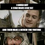 Aye, we don't have enough yet | I COULD BUY A STAR WARS LEGO SET AND THEM MAKE A REVIEW FOR YOUTUBE | image tagged in gimli and legolas blank,lego star wars,lego meme,star wars meme,dank memes | made w/ Imgflip meme maker