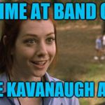 band camp | ONE TIME AT BAND CAMP JUDGE KAVANAUGH AND I... | image tagged in band camp | made w/ Imgflip meme maker