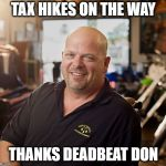 Tariffs are taxes on YOU | TAX HIKES ON THE WAY THANKS DEADBEAT DON | image tagged in pawn shop ricky,memes,trump,maga,politics | made w/ Imgflip meme maker