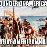 christopher columbus | FOUNDER OF AMERICA? OR NATIVE AMERICAN KILLER ? | image tagged in christopher columbus | made w/ Imgflip meme maker