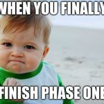 Success Kid Original Meme | WHEN YOU FINALLY FINISH PHASE ONE | image tagged in memes,success kid original | made w/ Imgflip meme maker
