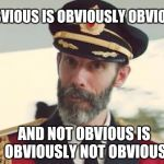 It is quite OBVIOUS | OBVIOUS IS OBVIOUSLY OBVIOUS AND NOT OBVIOUS IS OBVIOUSLY NOT OBVIOUS | image tagged in captain obvious,memes,funny,obvious | made w/ Imgflip meme maker