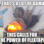 Now He's Blowing Up Buildings! | THAT'S A LOT OF DAMAGE THIS CALLS FOR THE POWER OF FLEXTAPE! | image tagged in building explosion,memes,phil swift | made w/ Imgflip meme maker