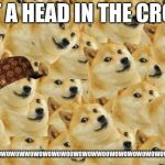 Multi Doge Meme | JUST A HEAD IN THE CROWD WOWOWOWOWOWOWOWWOWOWOWOWOOWOWOWWOOWOWOWOWOWOWOWOWOWOWOOW | image tagged in memes,multi doge,scumbag | made w/ Imgflip meme maker