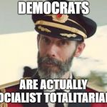Well That's Obvious | DEMOCRATS ARE ACTUALLY SOCIALIST TOTALITARIANS | image tagged in captain obvious | made w/ Imgflip meme maker