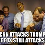 And then I said Obama Meme | CNN ATTACKS TRUMP LIKE FOX STILL ATTACKS ME | image tagged in memes,and then i said obama | made w/ Imgflip meme maker