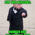 Baby has a pun for ya! | I WEAR DIAPERS FOR TWO REASONS: NUMBER ONE AND NUMBER TWO | image tagged in memes,baby godfather | made w/ Imgflip meme maker