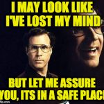 Will Ferrell Meme | I MAY LOOK LIKE I'VE LOST MY MIND BUT LET ME ASSURE YOU, ITS IN A SAFE PLACE | image tagged in memes,will ferrell | made w/ Imgflip meme maker
