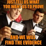 FBI | JUST TELL US WHAT YOU WANT US TO PROVE AND WE WILL FIND THE EVIDENCE | image tagged in fbi | made w/ Imgflip meme maker