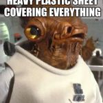 Bad Pun Admiral Ackbar | THERE'S A GIANT HEAVY PLASTIC SHEET COVERING EVERYTHING IT'S A TARP! | image tagged in admiral ackbar,star wars,bad puns,dyslexic | made w/ Imgflip meme maker