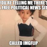 Young Cardi B Meme | YOU'RE TELLING ME THERE'S A FREE POLITICAL NEWS SITE CALLED IMGFLIP | image tagged in memes,young cardi b | made w/ Imgflip meme maker