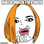 Duck Face Meme | QUACK QUACK I'M A DUCK LOL | image tagged in memes,duck face | made w/ Imgflip meme maker