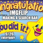 We asked and you did it. Very thankful | IMGFLIP MAKING A SEARCH BAR 9/26 EVERYBODY | image tagged in memes,happy star congratulations,imgflip,imgflip users,thank you | made w/ Imgflip meme maker