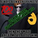 Slenderman Meme | ALWAYS BEEN A CREEPY PASTA THEN THEY MADE A REAL MOVIE ABOUT HIM GET REKT FREDDY, JASON, MICHAEL, PENNYWISE | image tagged in memes,slenderman,scumbag | made w/ Imgflip meme maker