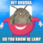 Uganda Knuckles | HEY BRUDDA DO YOU KNOW DE LAMP | image tagged in uganda knuckles | made w/ Imgflip meme maker
