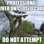 Secure Parking Meme | PROFESSIONAL DRIVER ON CLOSED COURSE DO NOT ATTEMPT | image tagged in memes,secure parking | made w/ Imgflip meme maker