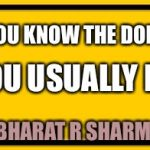 Blank Yellow Sign Meme | IF YOU KNOW THE DONT'S YOU USUALLY DO BHARAT R SHARMA | image tagged in memes,blank yellow sign | made w/ Imgflip meme maker