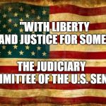 "Old American Flag | ""WITH LIBERTY AND JUSTICE FOR SOME."" THE JUDICIARY COMMITTEE OF THE U.S. SENATE 