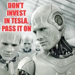 Robots Meme | DON'T INVEST IN TESLA, PASS IT ON | image tagged in memes,robots | made w/ Imgflip meme maker