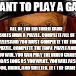 Saw Fulla Meme | I WANT TO PLAY A GAME ALL OF THE FEATURED GAME CONSOLES HAVE A PUZZLE. COMPLETE ALL OF THE PUZZLES AND YOU MUST COMPLETE THE FINAL PUZZLE. C | image tagged in memes,saw fulla | made w/ Imgflip meme maker