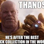 After all this time he finally got a hobby. | THANOS HE'S AFTER THE BEST ROCK COLLECTION IN THE WORLD. | image tagged in memes,funny,thanos,thanos smile,infinity war,avengers infinity war | made w/ Imgflip meme maker