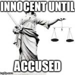Lady Justice | INNOCENT UNTIL ACCUSED | image tagged in lady justice | made w/ Imgflip meme maker